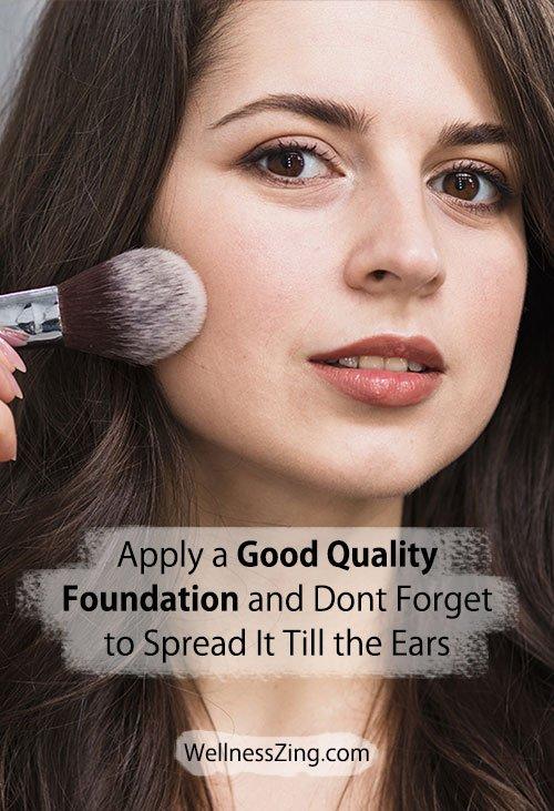 Apply a Good Quality Foundation Till Ears
