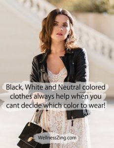 Black, white and neutral colored clothes always help