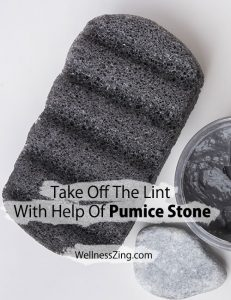 Take Off The Lint With Help Of Pumice Stone