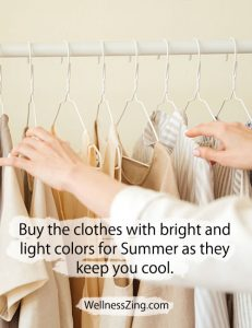 Buy bright and light colored clothes for Summer