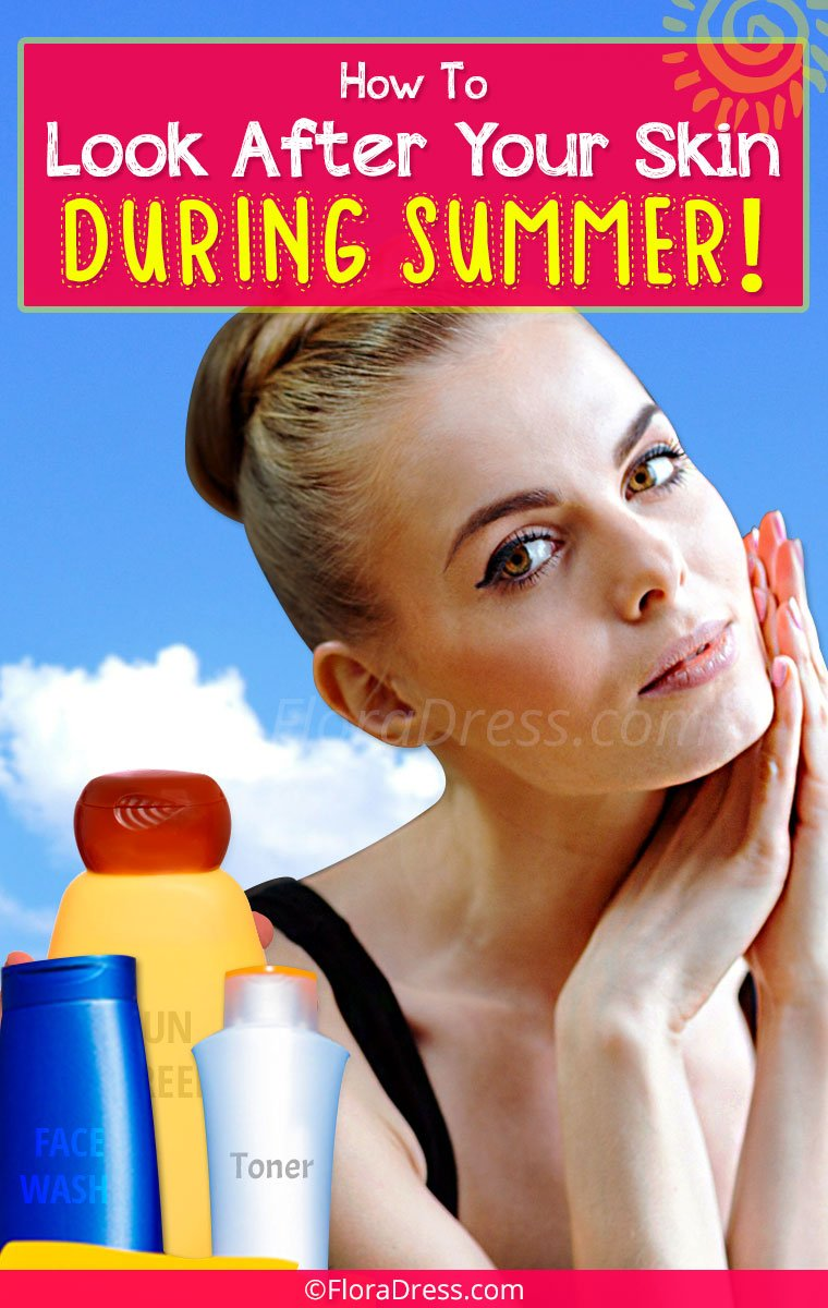 Summer Skin Care : How to look after your skin during summer?