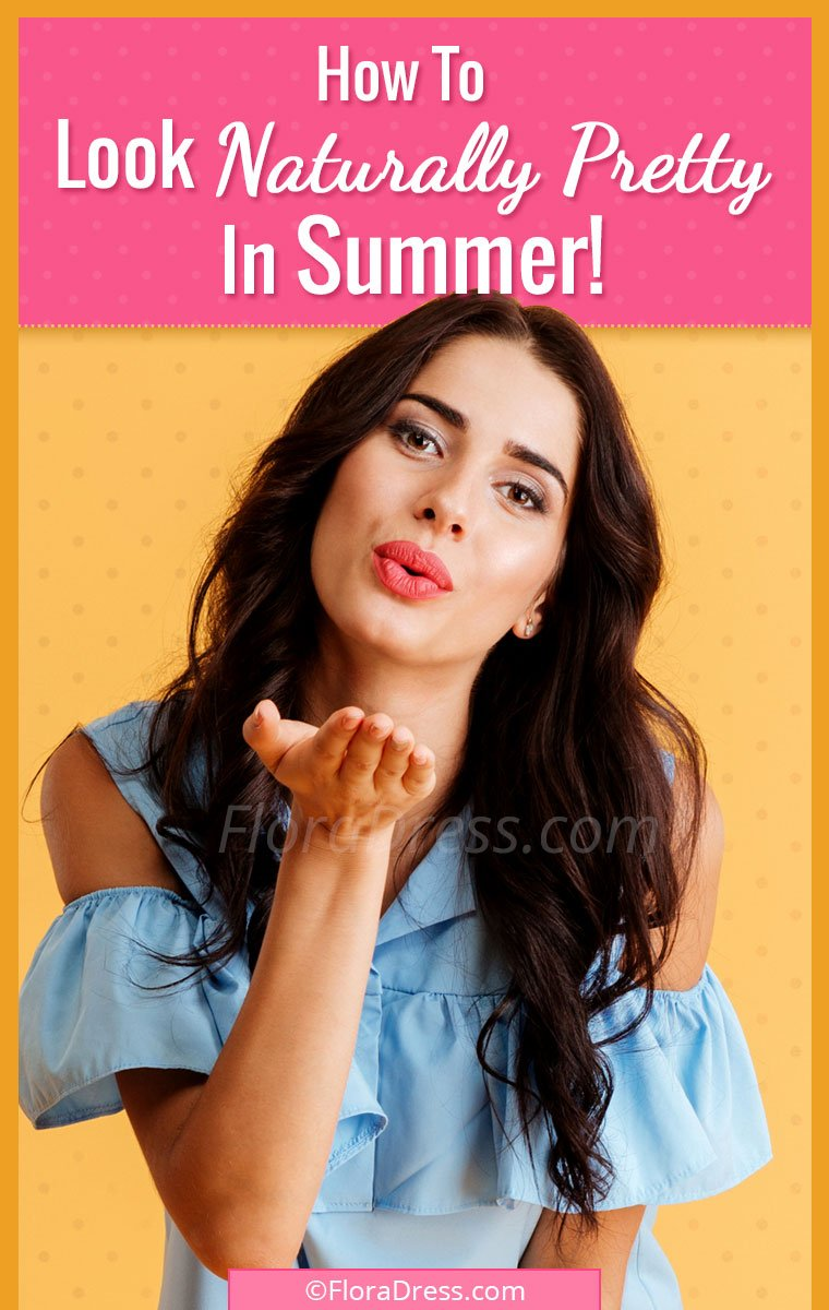 Summer Makeup Tips : How to Look Naturally Pretty This Summer?