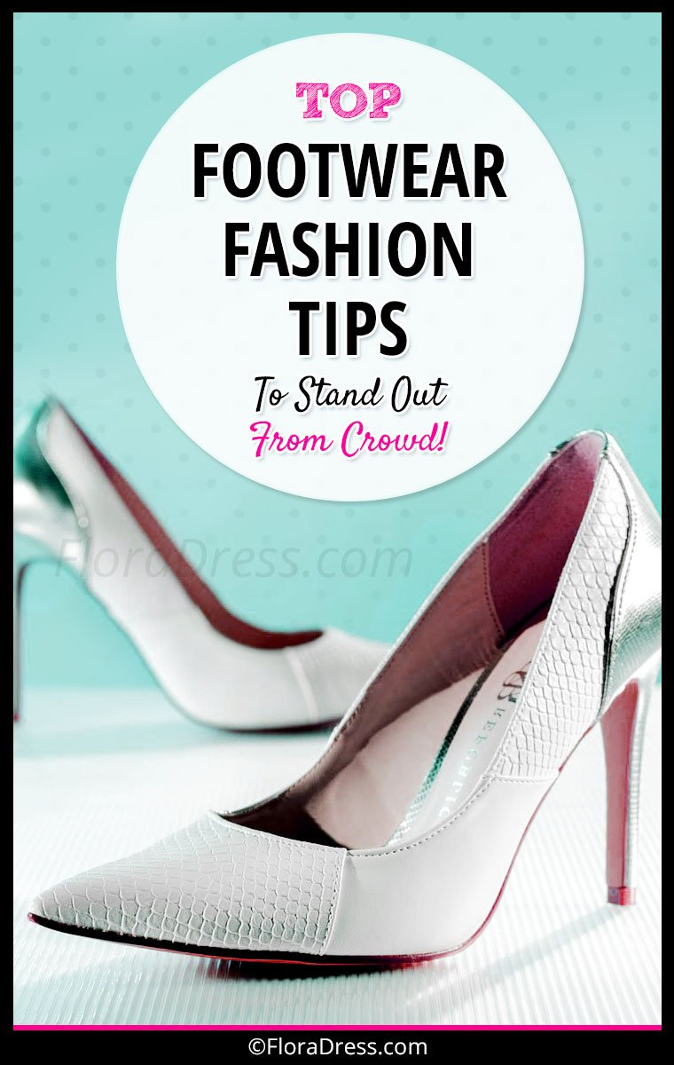 Top Footwear Fashion Tips To Stand Out From Crowd!