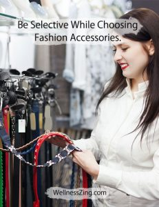 Be Selective While Buying Fashion Accessories