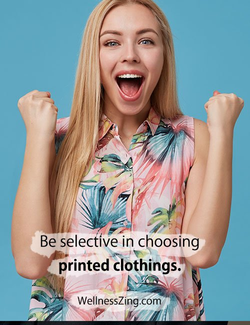 Be selective in choosing printed clothes