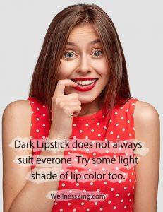 Dark Lipstick does not always suit everyone