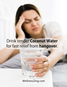 Drink tender coconut water for relief from Hangover