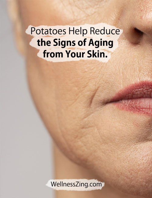 Potatoes Help Reduce the Signs of Ageing from Skin