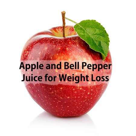 Apple and Bell Pepper Juice for Weight Loss